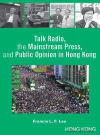 Talk radio, the mainstream press, and public opinion in Hong Kong