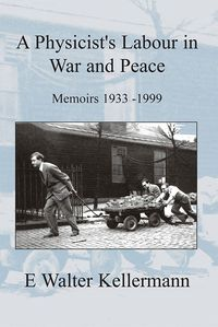 A physicist's labour in war and peace:memoirs 1933-1999
